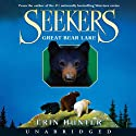 Great Bear Lake: Seekers, Book 2 (       UNABRIDGED) by Erin Hunter Narrated by Julia Fletcher