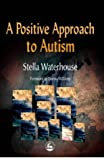 Stella Waterhouse A Positive Approach to Autism