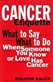 Cancer Etiquette: What to Say, What to Do When Someone You Know or Love Has Cancer