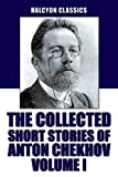 The Collected Short Stories of Anton Chekhov Volume I: 100 Short Stories (Halcyon Classics)
