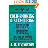 Cold-Smoking & Salt-Curing Meat, Fish, & Game (A. D. Livingston Cookbook) by A. D. Livingston