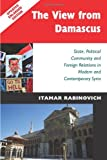 The View from Damascus: State, Political Community and Foreign Relations in Modern and Contemporary Syria (Second Edition)