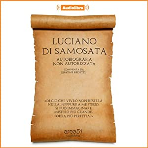 Luciano di Samosata [Lucian of Samosata]: Autobiografia non autorizzata [Unauthorized Autobiography] | [Simone Bedetti]