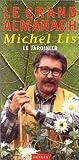 echange, troc Michel Lis - Le grand almanach de Michel Lis, le Jardinier