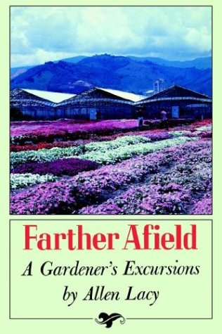 Farther Afield: A Gardener's Excursions, Allen Lacy