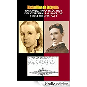 Maria Orsic, Nikola Tesla, Their Extraterrestrials Messages, The Occult And UFOs (UFOs, Extraterrestrials and the Occult)