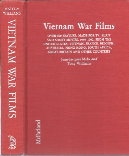 Vietnam War Films: Over 600 Feature, Made-For-Tv, Pilot And Short Movies, 19391992, From The United States, Vietnam, France, Belgium, Aus