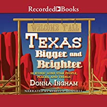 Texas Bigger and Brighter: 50 Iconic Lone Star People, Places, and Things Audiobook by Donna Ingham Narrated by Rebecca Mitchell