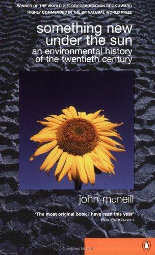 Something New Under the Sun: An Environmental History of the Twentieth-Century World: An Environmental History of the World in the 20th Century (Global century)