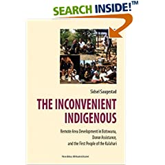 The Inconvenient Indigenous: Remote Area Development in Botswana, Donor Assistance and the First People of the Kalahari