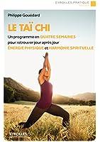 Le Ta�-chi: Un programme en quatre semaines pour retrouver jour apr�s jour �nergie physique et harmonie spirituelle