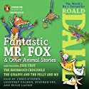 Fantastic Mr. Fox and Other Animal Stories: Includes Esio Trot, The Enormous Crocodile & The Giraffe and the Pelly and Me (       UNABRIDGED) by Roald Dahl Narrated by Quentin Blake, Hugh Laurie, Stephen Fry, Chris O'Dowd