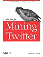 21 Recipes for Mining Twitter ebook download