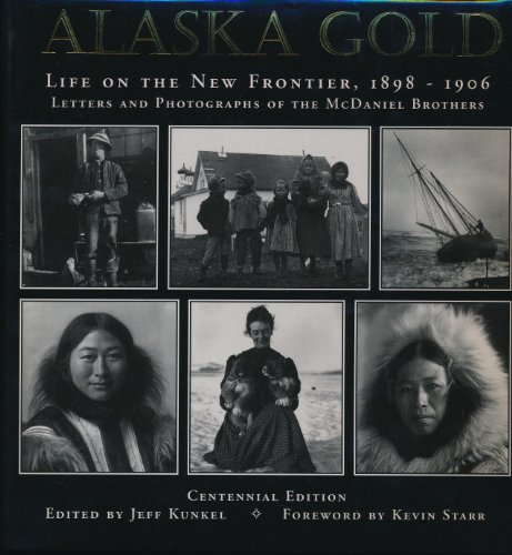 Alaska Gold: Life on the New Frontier 1898-1906