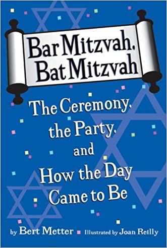 Bar Mitzvah, Bat Mitzvah: The Ceremony, the Party, and How the Day Came to Be