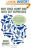 Why Dogs Hump and Bees Get Depressed: The Fascinating Science of Animal Intelligence, Emotions, Friendship, and Conservation