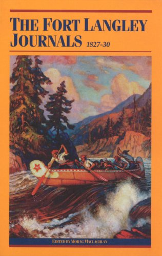 The Fort Langley Journals, 1827-30 (The Pioneers of British Columbia Series)