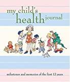 My Childs Health Journal: Milestones and Memories of the First 12 Years