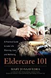 img - for Eldercare 101: A Practical Guide to Later Life Planning, Care, and Wellbeing book / textbook / text book