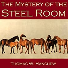 The Mystery of the Steel Room (       UNABRIDGED) by Thomas W. Hanshew Narrated by Cathy Dobson