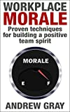 Workplace Morale: Proven Techniques for Building a Positive Team Spirit