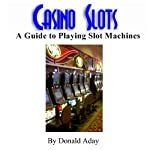 Casino Slots: A Guide to Playing Slot Machines | Donald Aday