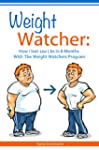 Weight Watcher: How I lost 100 Lbs In...