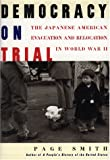 Democracy on Trial: The Japanese American Evacuation and Relocation in World War II (0684803542) by Smith, Page