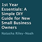 1st Year Essentials: A Simple DIY Guide for New Small Business Owners | Natasha Riley-Noah