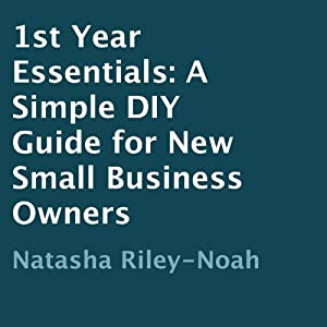 1st Year Essentials: A Simple DIY Guide for New Small Business Owners | [Natasha Riley-Noah]