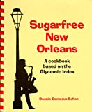 img - for Sugarfree New Orleans, A cookbook based on the Glycemic Index book / textbook / text book