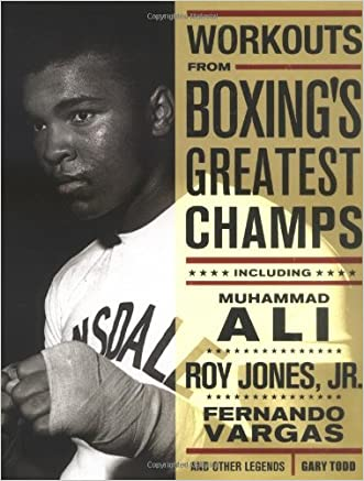 Workouts from Boxing's Greatest Champs: Get in Shape with Muhammad Ali, Fernando Vargas, Roy Jones Jr., and Other Legends