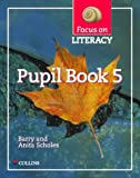 Focus on Literacy: Pupil Textbook Bk.5 (0003025101) by Scholes, Barry
