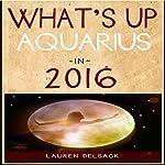 What's Up Aquarius in 2016 | Lauren Delsack