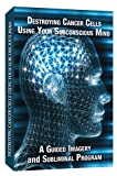 Destroying Cancer Cells Using Your Subconscious Mi [DVD] [Import]