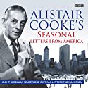 Alistair Cooke's Seasonal Letters from America Radio/TV Program by Alistair Cooke Narrated by Alistair Cooke, Justin Webb