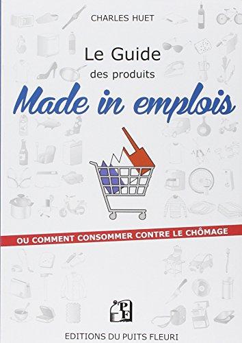 Le guide des produits Made in emplois : Ou comment consommer contre le chômage ?