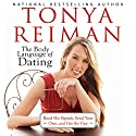 The Body Language of Dating: Read His Signals, Send Your Own, and Get the Guy Audiobook by Tonya Reiman Narrated by Tonya Reiman