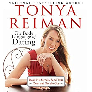 The Body Language of Dating: Read His Signals, Send Your Own, and Get the Guy | [Tonya Reiman]