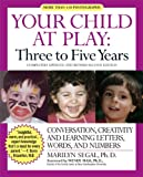 Your Child at Play: Three to Five Years: Conversation, Creativity, and Learning Letters, Words and Numbers (1557043337) by Segal, Marilyn