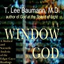 Window to God: A Medical and Scientific Analysis of the Edgar Cayce Readings Audiobook by T. Lee Baumann Narrated by T. Lee Baumann