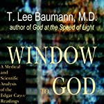 Window to God: A Medical and Scientific Analysis of the Edgar Cayce Readings | T. Lee Baumann
