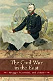 The Civil War in the East: Struggle, Stalemate, and Victory (Reflections on the Civil War Era) (027599161X) by Simpson, Brooks D.