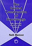 Neil Mercer The Guided Construction of Knowledge: Talk Among Teachers and Learners
