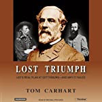 Lost Triumph: Lee's Real Plan at Gettysburg And Why It Failed | Tom Carhart
