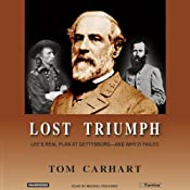 Lost Triumph: Lee's Real Plan at Gettysburg And Why It Failed | [Tom Carhart]