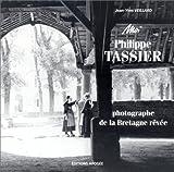 echange, troc Philippe Tassier, Jean-Yves Veillard - Moi, Philippe Tassier, photographe de la Bretagne rêvée, 1908-1912