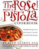 The Rose Pistola Cookbook: 140 Italian Recipes from San Francisco's Favorite North Beach Restaurant