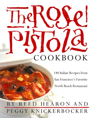 The Rose Pistola Cookbook: 140 Italian Recipes from San Francisco's Favorite North Beach Restaurant by Reed Hearon, Peggy Knickerbocker