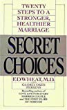 Secret Choices: Twenty Steps to a Stronger, Healthier Marriage (0061043117) by Wheat, Ed
